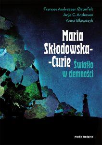 Maria Skłodowska Curie - światło w ciemności